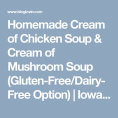Homemade Cream of Chicken Soup & Cream of Mushroom Soup (Gluten-Free/Dairy-Free Option)   Iowa Girl Eats   Bloglovin'