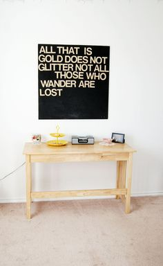 1: get a thin piece of plywood. 2: write your quote with vinyl letter stickers. 3: spray paint all over. 4: remove the letters. 5: drill it onto the wall.