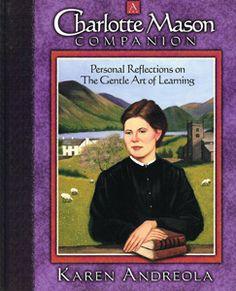 """Charlotte Mason Companion,"" by Karen Andreola. Simple, revolutionary, inspiring."