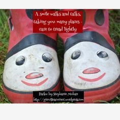 A smile walks and talks, taking you many places - care to tread lightly Haiku by Stephanie Mohan - September 2014 photo - thanks friend Mandy B - August 2014