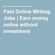 writing jobs hiring now get paid to write articles stories  paid online writing jobs earn money online out investment