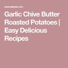 Garlic Chive Butter Roasted Potatoes | Easy Delicious Recipes