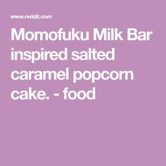 Images of Food. Milk Bar Cake, Popcorn Cake, Salted Caramel Popcorn, Momofuku Milk Bar, Recipe Images, Yummy Cakes, Food Network Recipes, Cake Recipes, Bakery