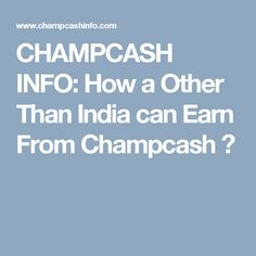 CHAMPCASH INFO: How a Other Than India can Earn From Champcash ?