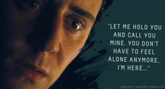 "Loki's Dirty Whispers - Submission: ""Let me hold you and call you mine. You don't have to feel alone anymore, I'm here..."""