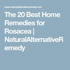 The 20 Best Home Remedies for Rosacea | NaturalAlternativeRemedy