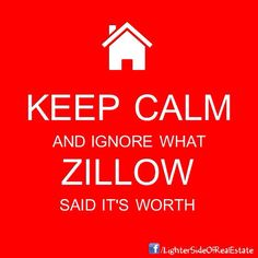 """""""Keep Calm and Ignore What #ZIllow Said It's Worth!""""#RealEstate #ColumbiaIllinois"""