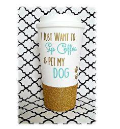 Dog Mug, Dog Lover Gift, I Just Want to Sip My Coffee & Pet My Dog Mug, I Love My Dog Gift,Glitter Mug, Glitter Travel Mug, Glitter Tumbler