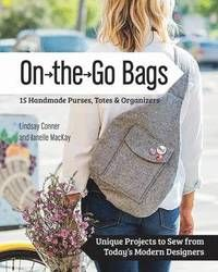 On the go bags : 15 handmade purses, totes & organizers : unique projects to sew from today's modern designers / Lindsay Conner and Janelle MacKay. Sew Mama Sew, Go Bags, Purses And Bags, Purse Patterns, Sewing Patterns, Blouse Patterns, Emmaline Bags, Tote Organization, Handmade Purses