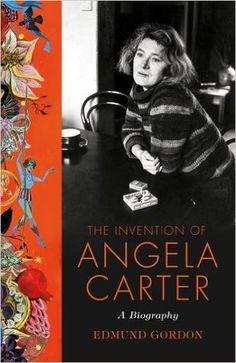 The Invention of Angela Carter: A Biography: Amazon.co.uk: Edmund Gordon: 9780701187552: Books