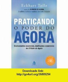 Praticando O Poder do Agora (Em Portugues do Brasil) (9788575421956) Eckhart Tolle , ISBN-10: 8575421956  , ISBN-13: 978-8575421956 , ASIN: B005YQTIBM , tutorials , pdf , ebook , torrent , downloads , rapidshare , filesonic , hotfile , megaupload , fileserve
