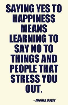 Saying yes to happiness means learning to say NO to things & people that stress you out. #Quote #RT #PlaceboEffect