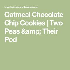 Oatmeal Chocolate Chip Cookies | Two Peas & Their Pod