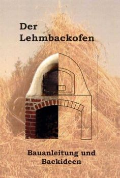 Backofen und Pizzaofen selber bauen: In dieser Sammlung finden Sie kostenlose Ba… Build oven and pizza oven yourself: In this collection you will find free building instructions, with which you build ovens and pizza ovens yourself.