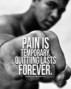 Pain Is Temporary Quitting Lasts Forever Motivation Quotes Quoteoftheday Fighter