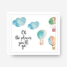Printable Oh The Places Youll Go Dr. Seuss Hot Air Balloon Calligraphy Typography Digital Print♥ No need to wait for shipping, these prints More