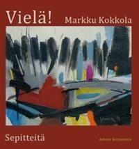 Markku Kokkola, Vielä! Sepitteitä. Atrain Kustannus 2014. Julkistetaan ti 9.9.2014 klo 17.30 alkaen Kemin kaupunginkirjastossa. #runokirjat #kirjallisuus #Lappi