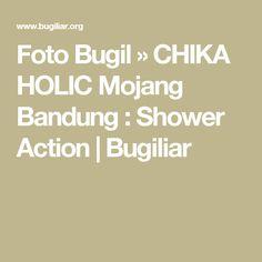 Foto Bugil  » CHIKA HOLIC Mojang Bandung : Shower Action  |  Bugiliar