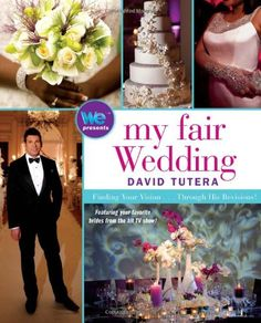 My Fair Wedding: Finding Your Vision . . . Through His Revisions!: David Tutera: 9781439195390: Amazon.com: Books