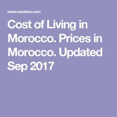 Cost of Living in Morocco. Prices in Morocco. Updated Sep 2017