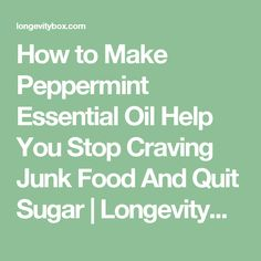 How to Make Peppermint Essential Oil Help You Stop Craving Junk Food And Quit Sugar | LongevityBox