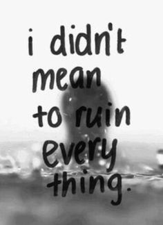 Life Quotes : I really didn't mean to ruin everything, I feel terrible about all the pain . - About Quotes : Thoughts for the Day & Inspirational Words of Wisdom The Words, Bmth Songs, Im Sorry Quotes, 2am Quotes, Sadness Quotes, Mistake Quotes, Anxiety Quotes, Wisdom Quotes, Youre My Person