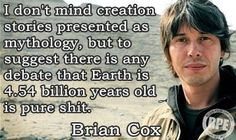 You have to really know nothing at all about any branch of science to believe the Earth is 6,000 years old. Nothing. AT. ALL.