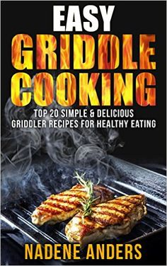 Top 20 Delicious & Healthy Griddler Recipes For Everyone: (Panini Press & Indoor Grilling Cookbook) Panini Recipes, Grilling Recipes, Cooking For Two, Cooking Light, Panini Press, Indoor Grill, Griddles, Healthy Eating, Kindle
