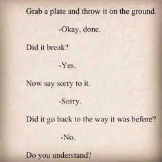 Truth. Apologies do not fix. They show remorse only...they are nice but they aren't sutures for the wounds that caused the need for apologies. More people need to stop using apologies as bandaids  for when they are assholes.