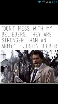 """SUPERNATURAL~TO HELL AND BACK FACEBOOK PAGE HAHAHA!!!! Oh my gosh!!!! They do know that we averted the freakin' apocalypse and beat Lucifer, Michael, and a whole variety of things that the """"Beliebers"""" would take one look at and pee themselves, right?? What are they going to do? Annoy us to death?? That's one of the funniest things ever!!! What good is an """"army"""" of 12 year olds when they are going against an actual army of angels, demons, and really pissed off  fans, not to mention the…"""