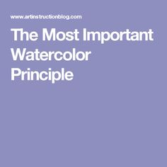 The Most Important Watercolor Principle