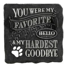 You Were My Favorite Hello and My Hardest Goodbye. Honor a beloved soul mate furry family member at the Rainbow Bridge with this chalkboard-inspired pet sympathy garden stone and remember the sweet memories you created with your beloved angel pet. Pet Memorial Stones, Dog Memorial, Memorial Quotes, Memorial Ideas, You Are My Favorite, My Favorite Things, Game Mode, Pet Loss Grief, Loss Of Pet