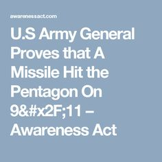 U.S Army General Proves that A Missile Hit the Pentagon On 9/11 – Awareness Act