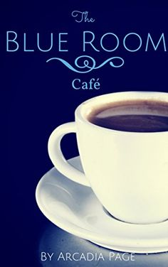 Today's Featured .99¢ Kindle Book is Out >> The Blue Room Café @arcadiapage — Content Mo ~ Mo' Content for You! ~ A Reader Lair FREE KINDLE BOOKS