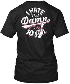 Discover I Hate That 10 Pin Limited Edition T-Shirt, a custom product made just for you by Teespring. Bowling T Shirts, Tshirt Photography, Hate, Shirt Designs, Clothes For Women, Tees, Mens Tops, Shirt Ideas, Senior Year