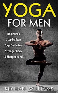 Yoga: Yoga For Men: Beginner's Step by Step Guide to a Stronger Body & Sharper Mind - http://www.yogacentral.club/training/yoga-yoga-for-men-beginners-step-by-step-guide-to-a-stronger-body-sharper-mind/