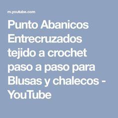 Punto Abanicos Entrecruzados tejido a crochet paso a paso para Blusas y chalecos - YouTube