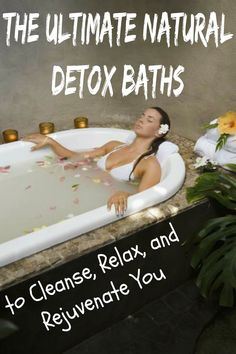 Healthy Living: The Ultimate Natural Detox Baths to Cleanse, Relax, and Rejuvenate You