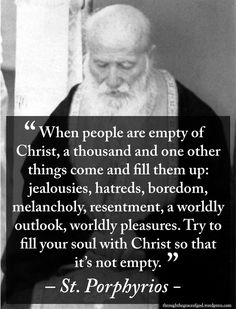 Porphyrios: Fill your Soul with Christ – Through the Grace of God Catholic Quotes, Catholic Prayers, Religious Quotes, Spiritual Quotes, Wisdom Quotes, Bible Quotes, Catholic Saints, Roman Catholic, Shining Tears