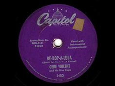 Gene Vincent and His Blue Caps - Be-Bop-A-Lula (Capitol 78 rpm, 1956; Gene Vincent's only big hit)