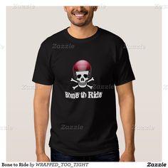 Bone to Ride Shirt