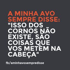 That cuckold thing doesn't exist, it's all in your head.  #aminhavosempredisse #frases #avo #funny #divertido #quotes #grandma #lol #frasesdaavo #comedia #comedy #phrases #rir