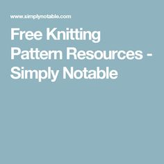 Free Knitting Pattern Resources - Simply Notable
