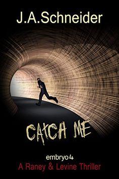 CATCH ME (EMBRYO: A Raney & Levine Thriller, Book 4) by J.A. Schneider http://www.amazon.com/dp/B00NFZK7P0/ref=cm_sw_r_pi_dp_wUsLwb0CHYEPZ