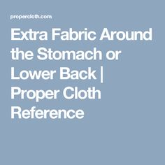 Extra Fabric Around the Stomach or Lower Back | Proper Cloth Reference