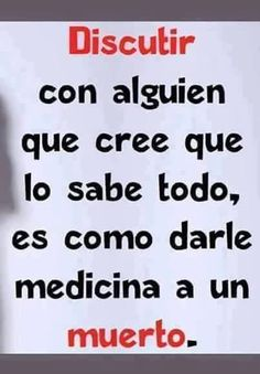 Arguing with someone who believes he knows it all is like giving medicine to the death Truth Quotes, Wisdom Quotes, Me Quotes, Funny Quotes, Spanish Inspirational Quotes, Spanish Quotes, Great Quotes, Quotes En Espanol, Motivational Phrases