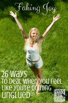 Faking Joy - how to deal when you feel like youre coming unglued