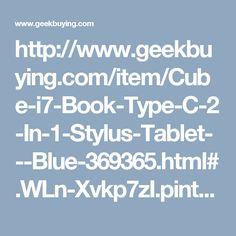 http://www.geekbuying.com/item/Cube-i7-Book-Type-C-2-In-1-Stylus-Tablet---Blue-369365.html#.WLn-Xvkp7zI.pinterest_share