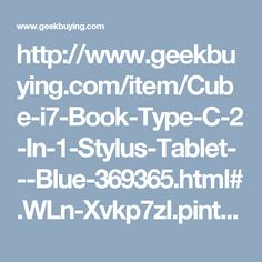 http://www.geekbuying.com/item/Cube-i7-Book-Type-C-2-In-1-Stylus-Tablet---Blue-369365.html#.WLn-Xvkp7zI.pinterest_share