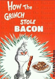 "NO!!!! ""How the Grinch Stole BACON"""